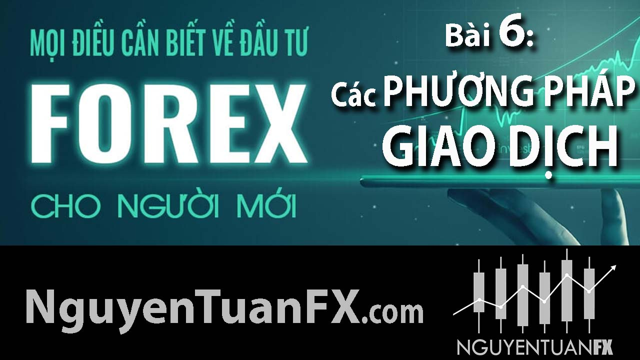 nguyen-tuan-fx-bai-6-cac-phuong-phap-giao-dich-thi-truong-ngoai-hoi-forex
